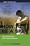 How to be a Spy: The World War II SOE Training Manual (Secret History Files)