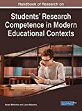 Handbook of Research on Students' Research Competence in Modern Educational Contexts (Advances in Educational Technologies and Instructional Design)