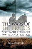 The Wars of the Bruces : Scotland, England and Ireland, 1306-1328, McNamee, Colm, 0859766535