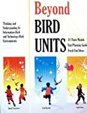 Beyond Bird Units! Thinking and Understanding in Information Rich and Technology Rich Environments