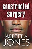 Constructed Surgery, Jarrett A. Jones, 1615826513