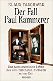 Der Fall Paul Kammerer: Das abenteuerliche Leben des umstrittensten Biologen seiner Zeit