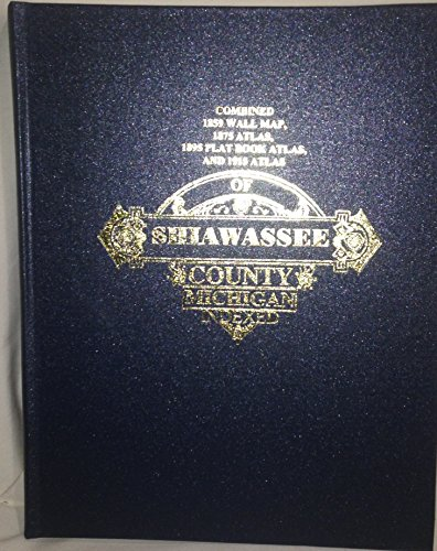 Combined 1859 Wall Map, 1875 Atlas, 1895 Plat Book Atlas, and 1915 Atlas of Shiawassee County, Michigan Indexed Reprinted Shiawassee Historical Society