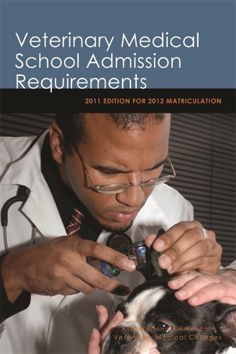 Veterinary Medical School Admission Requirements: 2011 Edition for 2012 Matriculation