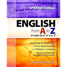 Spanish Edition - English From A To Z: Everything You'll Ever Need To Know About Reading And Writing The Language