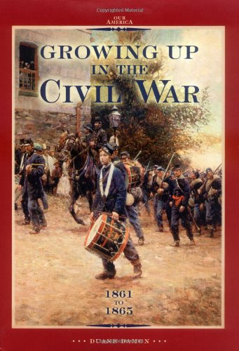 Growing Up in the Civil War 1861 to 1865 (Our America)