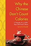 img - for Why the Chinese Don't Count Calories: 15 Secrets from a 3,000-Year-Old Food Culture book / textbook / text book
