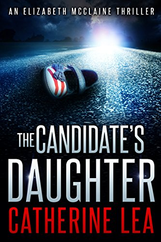Book: The Candidate's Daughter (A McClaine & Delaney Thriller Book 1) by Catherine Lea