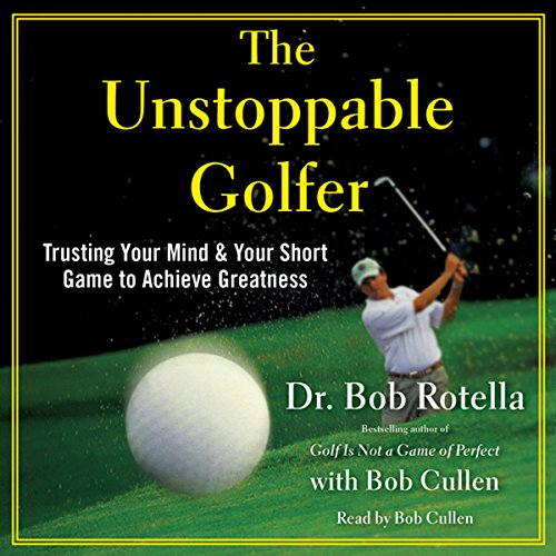 The Unstoppable Golfer: Trusting Your Mind & Your Short Game to Achieve Greatness Audiobook [Free Download by Trial] thumbnail