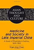 Medicine and Society in Late Imperial China : A Study of Physicians in Suzhou, 1600-1850, Chao, Yüan-Ling, 1433103818