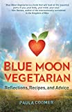 Blue Moon Vegetarian: Reflections, Recipes, & Advice
