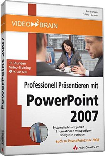 Professionell Präsentieren mit PowerPoint 2007 - Video-Training - 11 Stunden Video-Training: 11 Stunden Video-Training - Systematisch konzipieren. (AW Videotraining Programmierung/Technik)
