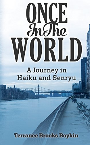 Once In The World. A Journey in Haiku and Senryu by Terrance Brooks Boykin