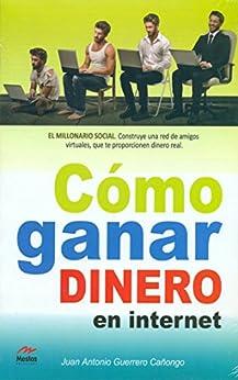 Cómo ganar dinero en internet: Construye una red de amigos virtuales que te proporcione dinero real (Spanish Edition) by [Cañongo, Juan Antonio Guerrero]