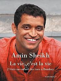 La vie, c'est la vie - J'étais un enfant des rues à Bombay par Amin Sheikh