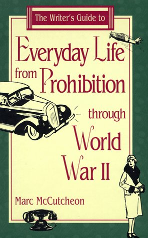 The Writer's Guide to Everyday Life from Prohibition Through World War II (Writer's Guides to Everyday Life)