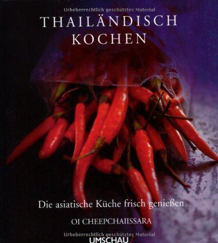 Thailändisch Kochen: Die asiatische Küche frisch geniessen