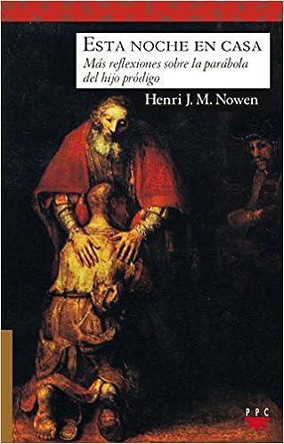 Henri J. M. Nouwen - Esta Noche En Casa: Más Reflexiones Sobre La Parábola Del Hijo Pródigo