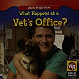 What Happens at a Vet's Office? (Where People Work)