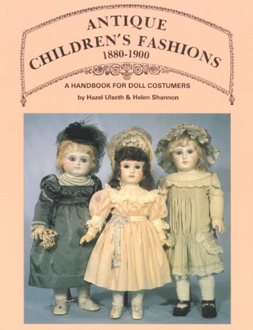 (Antique Children's Fashions, 1880-1900: A Handbook for Doll Costumers)