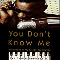 You Don't Know Me: Reflections of My Father, Ray Charles Audiobook by Ray Charles Robinson, Mary Jane Ross Narrated by Dominic Hoffman