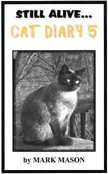 Still Alive...Cat Diary 5 by [Mason, Mark]