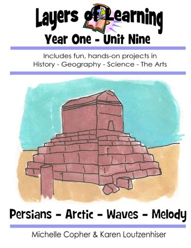 Layers of Learning Year One Unit Nine: Persians, Arctic, Waves, Melody (Volume 9)