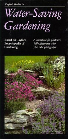 Taylor's Guide to Water-Saving Gardening: A Sourcebook for Gardeners, Fully Illustrated with 324 Color Photographs (Taylor's Gardening Guides)
