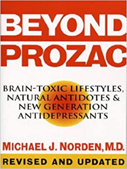Beyond Prozac: Brain-toxic Lifestyles, Natural Antidotes and New Generation Antidepressants