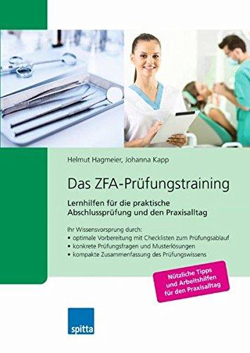 Das ZFA-Prüfungstraining: Lernhilfen für die praktische Abschlussprüfung und den Praxisalltag