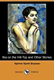 Ilka on the Hill-Top and Other Stories, Hjalmar Hjorth Boyesen, 1409904598