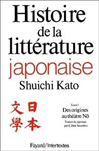Histoire de la littérature japonaise, tome 1 : Des origines au théâtre Nõ par Shûichi Katô