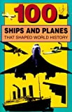 100 Ships and Planes That Shaped World History, William Caper, 0912517387