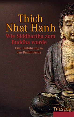 Wie Siddhartha zum Buddha wurde: Eine Einführung in den Buddhismus Taschenbuch – 1. September 2010 Thich Nhat Hanh Kamphausen Media GmbH 3899013476 Nichtchristliche Religionen