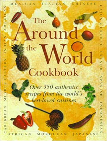 The around the world cookbook over 350 authentic recipes from the the around the world cookbook over 350 authentic recipes from the worlds best loved cuisines lorenz books 9780754802563 amazon books forumfinder Images