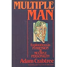 Multiple man: Explorations in possession and multiple personality by Adam Crabtree (1985-05-03)