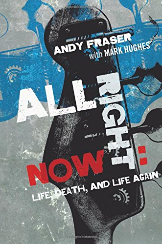 All Right Now: Life, Death, and Life - Now Andy Black