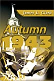 Autumn 1943, James Lester Clark, 0595654096