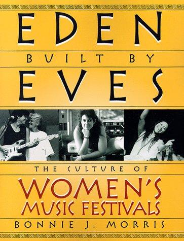 Eden Built by Eves: The Culture of Women's Music Festivals pdf