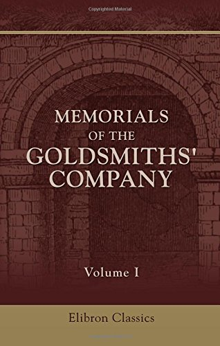 Memorials of the Goldsmiths' Company: Being Gleanings from Their Records between the Years 1335 and 1815. Volume 1 pdf epub