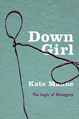 Down Girl: The Logic of Misogyny cover