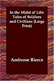 In the Midst of Life Tales of Soldiers A, Ambrose Bierce, 1846371821