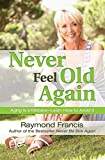 Product review for Never Feel Old Again: Aging Is a Mistake--Learn How to Avoid It (Never Be)