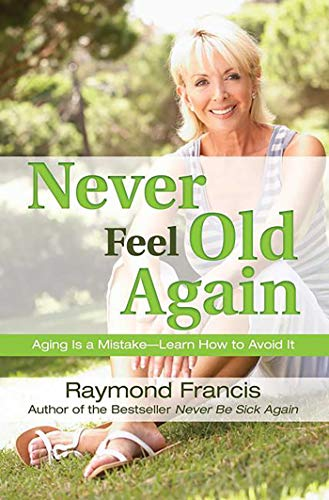 Never Feel Old Again: Aging Is a Mistake--Learn How to Avoid It (Never Be) Paperback – October 1, 2013