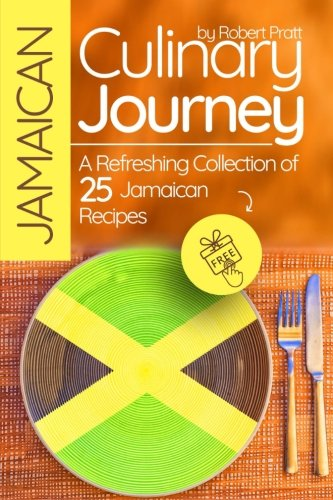 Jamaican Culinary Journey: A Refreshing Collection of 25 Jamaican Recipes: Black and White by Robert Pratt