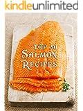 Top 50 Most Delicious Salmon Recipes (Recipe Top 50's Book 84)