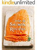 Top 50 Most Delicious Salmon Recipes (Recipe Top 50's Book 84)