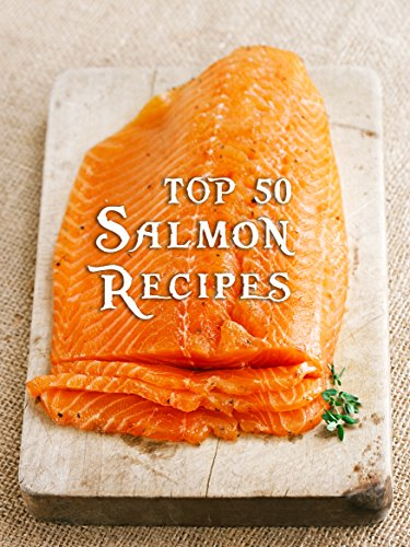 Top 50 Most Delicious Salmon Recipes (Recipe Top 50's Book 84) by Julie Hatfield