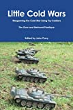 Little Cold Wars  Wargaming the Cold War Using Toy Soldiers