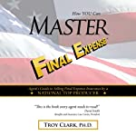 How YOU Can MASTER Final Expense | Dr. Troy Clark